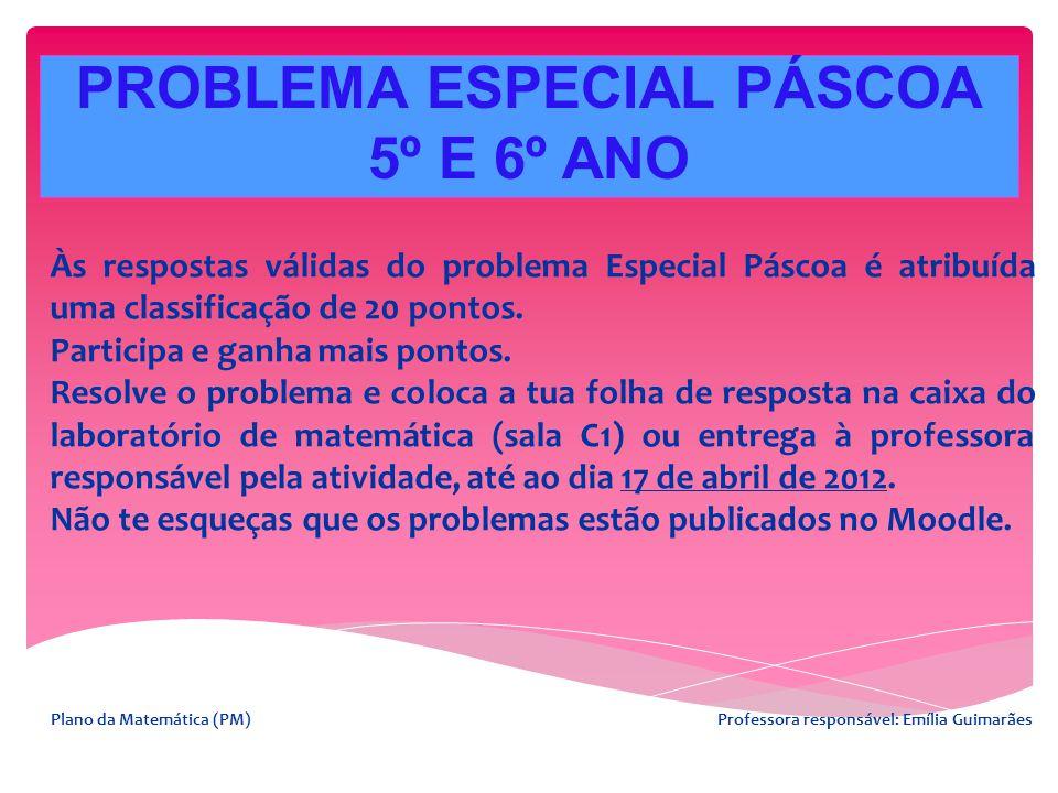 PROBLEMA ESPECIAL PÁSCOA 5º E 6º ANO Às respostas válidas do problema Especial Páscoa é atribuída uma classificação de 20 pontos. Participa e ganha ma