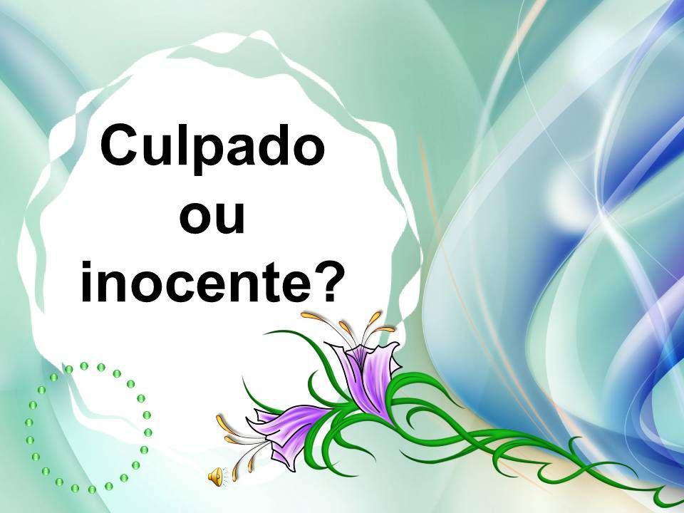 Culpado ou inocente?