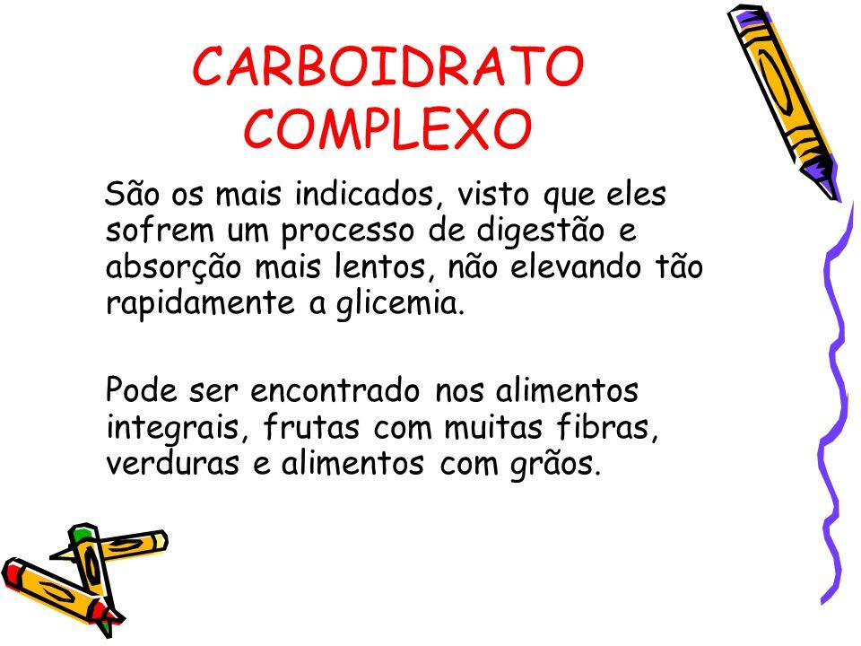 CARBOIDRATO COMPLEXO São os mais indicados, visto que eles sofrem um processo de digestão e absorção mais lentos, não elevando tão rapidamente a glicemia.