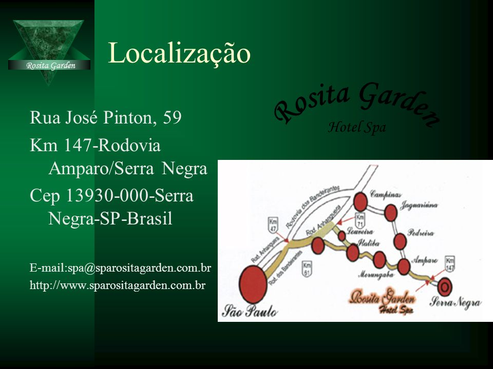 Localização Rua José Pinton, 59 Km 147-Rodovia Amparo/Serra Negra Cep 13930-000-Serra Negra-SP-Brasil E-mail:spa@sparositagarden.com.br http://www.spa