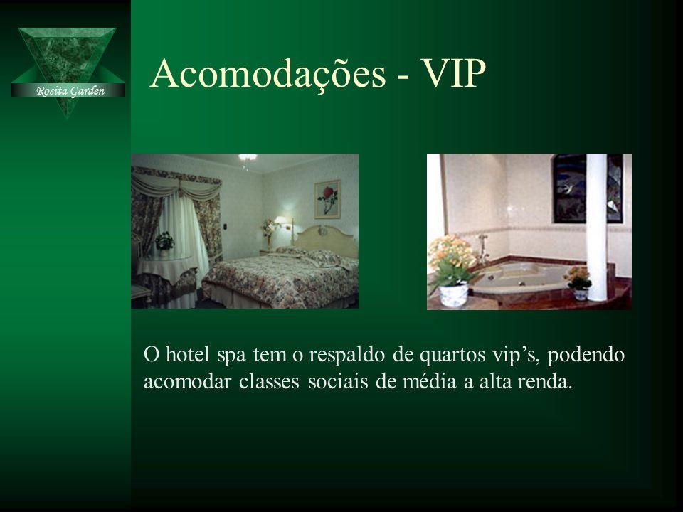 Acomodações - VIP O hotel spa tem o respaldo de quartos vip's, podendo acomodar classes sociais de média a alta renda. Rosita Garden