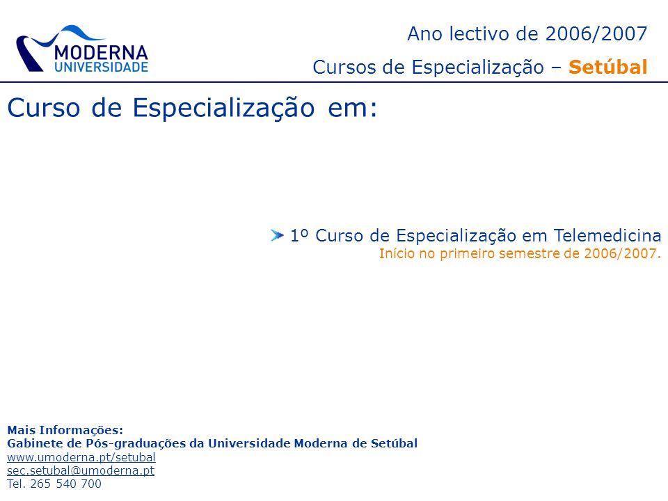 Ano lectivo de 2006/2007 Cursos de Especialização – Setúbal Curso de Especialização em: 1º Curso de Especialização em Telemedicina Início no primeiro