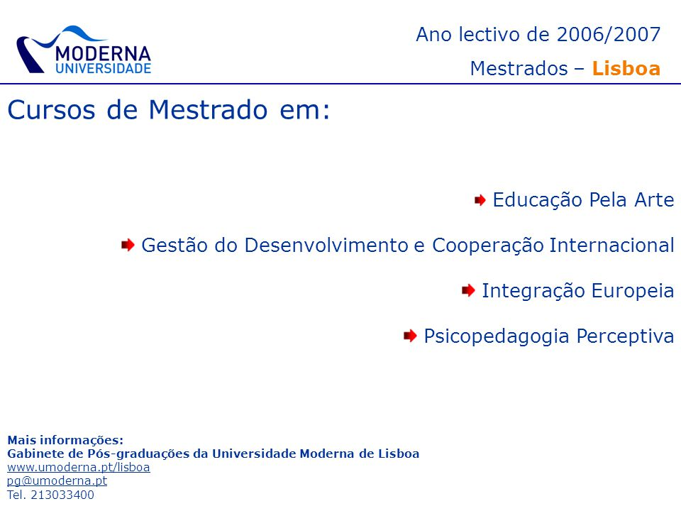 Ano lectivo de 2006/2007 Mestrados – Lisboa Cursos de Mestrado em: Educação Pela Arte Gestão do Desenvolvimento e Cooperação Internacional Integração