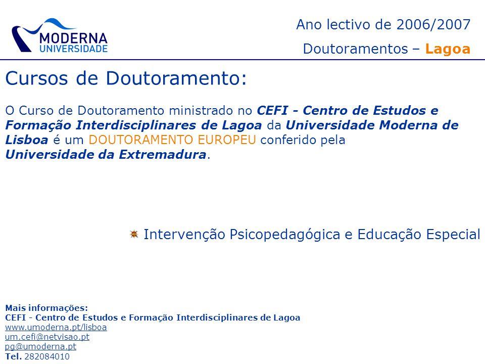 Ano lectivo de 2006/2007 Doutoramentos – Lagoa Cursos de Doutoramento: O Curso de Doutoramento ministrado no CEFI - Centro de Estudos e Formação Inter