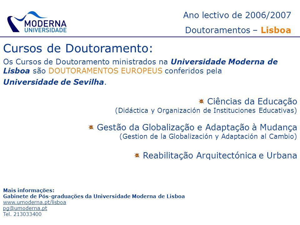 Ano lectivo de 2006/2007 Doutoramentos – Lisboa Cursos de Doutoramento: Os Cursos de Doutoramento ministrados na Universidade Moderna de Lisboa são DO
