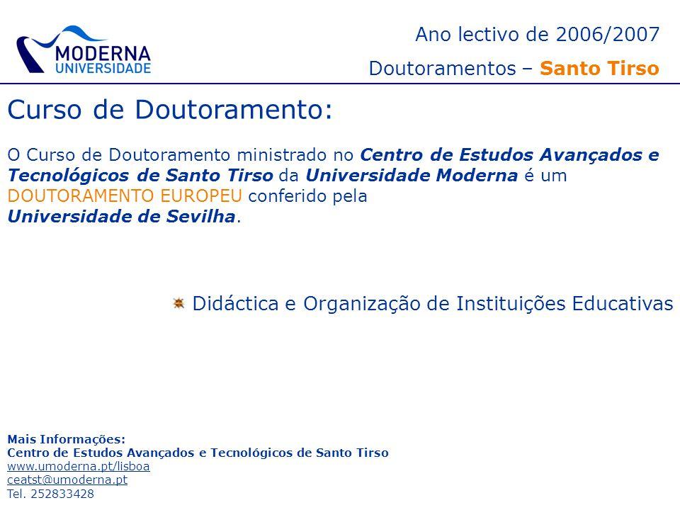 Ano lectivo de 2006/2007 Doutoramentos – Santo Tirso Curso de Doutoramento: O Curso de Doutoramento ministrado no Centro de Estudos Avançados e Tecnol