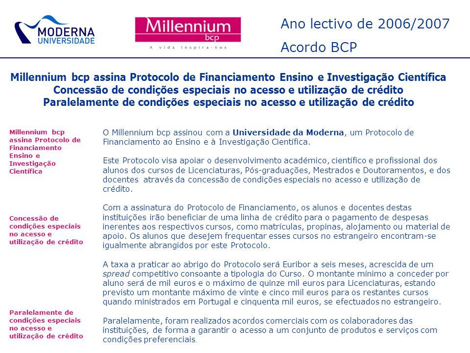 Ano lectivo de 2006/2007 Acordo BCP Millennium bcp assina Protocolo de Financiamento Ensino e Investigação Científica Concessão de condições especiais