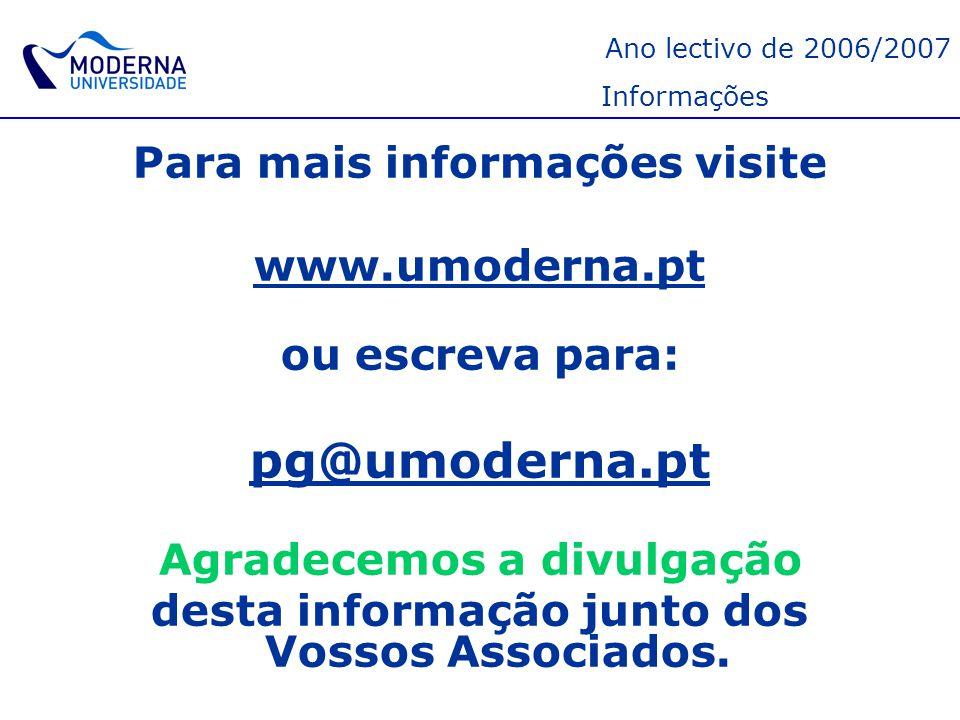 Ano lectivo de 2006/2007 Informações Para mais informações visite www.umoderna.pt ou escreva para: pg@umoderna.pt Agradecemos a divulgação desta infor
