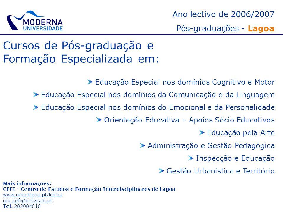 Ano lectivo de 2006/2007 Pós-graduações - Lagoa Cursos de Pós-graduação e Formação Especializada em: Educação Especial nos domínios Cognitivo e Motor