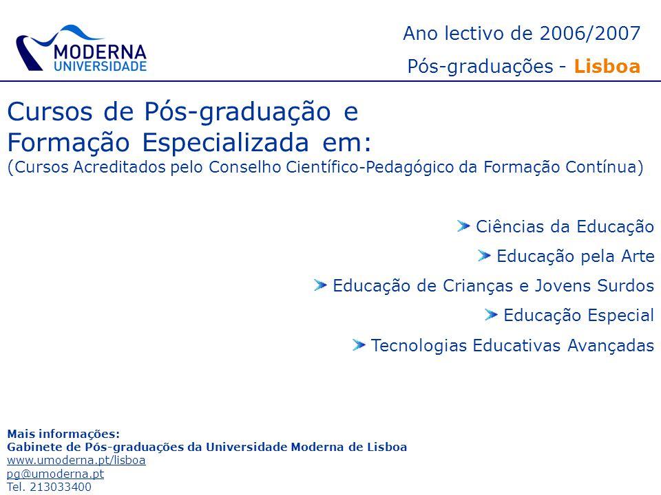Ano lectivo de 2006/2007 Pós-graduações - Lisboa Cursos de Pós-graduação e Formação Especializada em: ( Cursos Acreditados pelo Conselho Científico-Pe