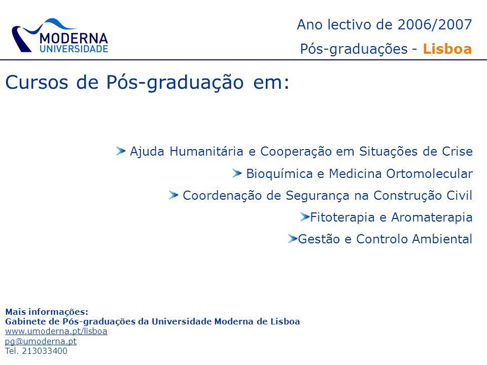 Ano lectivo de 2006/2007 Pós-graduações - Lisboa Cursos de Pós-graduação em: Ajuda Humanitária e Cooperação em Situações de Crise Bioquímica e Medicin