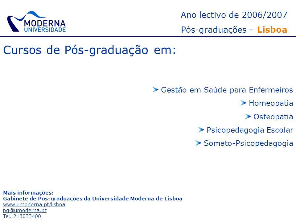 Ano lectivo de 2006/2007 Pós-graduações – Lisboa Cursos de Pós-graduação em: Gestão em Saúde para Enfermeiros Homeopatia Osteopatia Psicopedagogia Esc