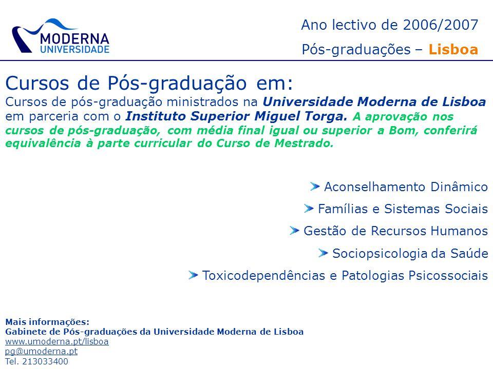 Ano lectivo de 2006/2007 Pós-graduações – Lisboa Cursos de Pós-graduação em: Cursos de pós-graduação ministrados na Universidade Moderna de Lisboa em