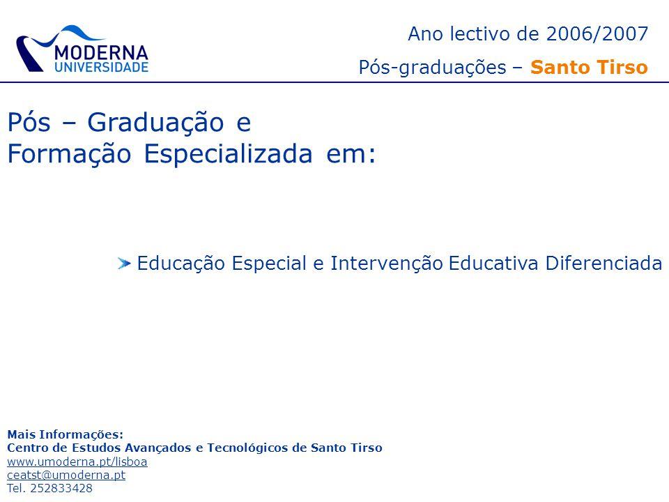 Ano lectivo de 2006/2007 Pós-graduações – Santo Tirso Pós – Graduação e Formação Especializada em: Educação Especial e Intervenção Educativa Diferenci