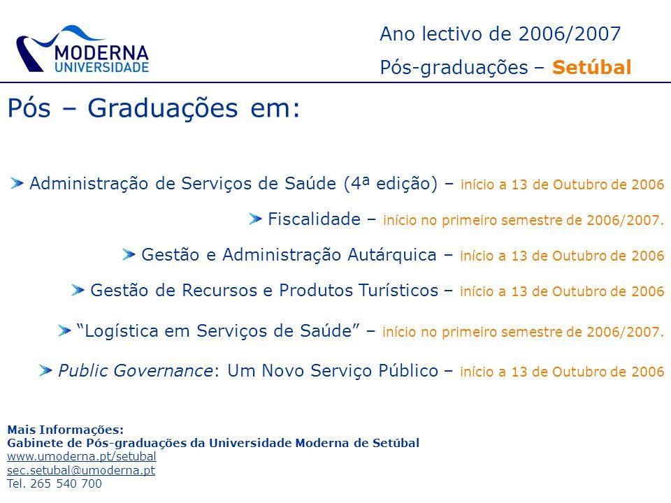 Ano lectivo de 2006/2007 Pós-graduações – Setúbal Pós – Graduações em: Administração de Serviços de Saúde (4ª edição) – início a 13 de Outubro de 2006
