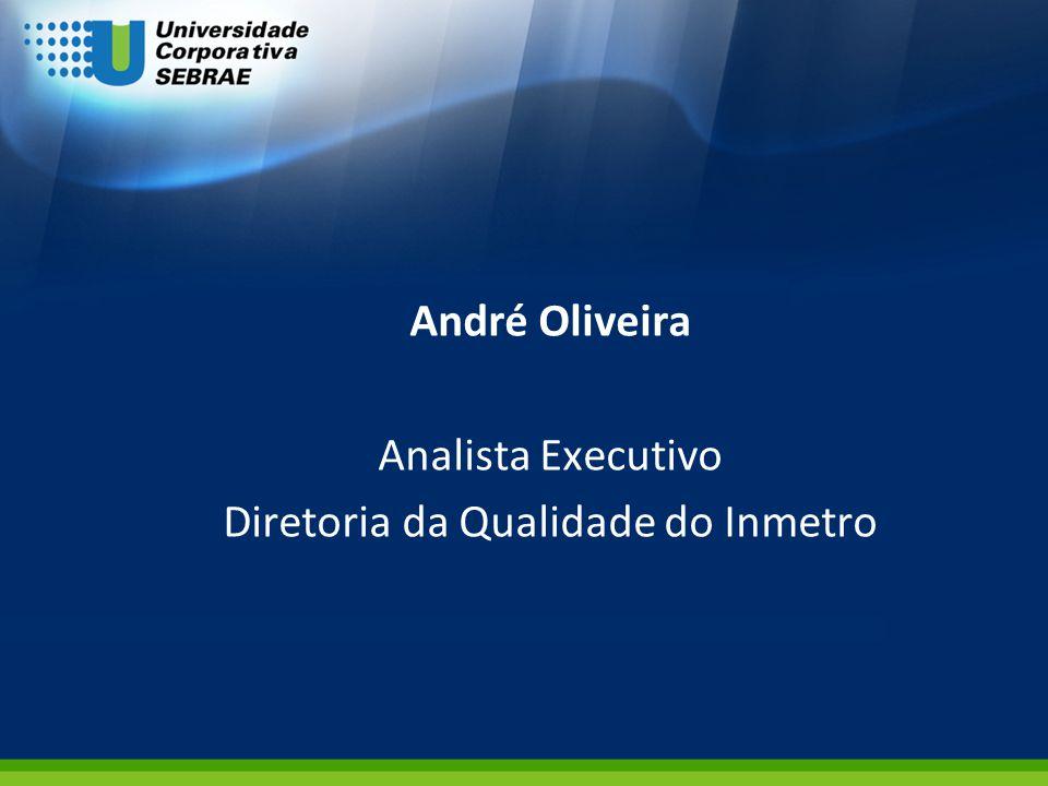 André Oliveira Analista Executivo Diretoria da Qualidade do Inmetro