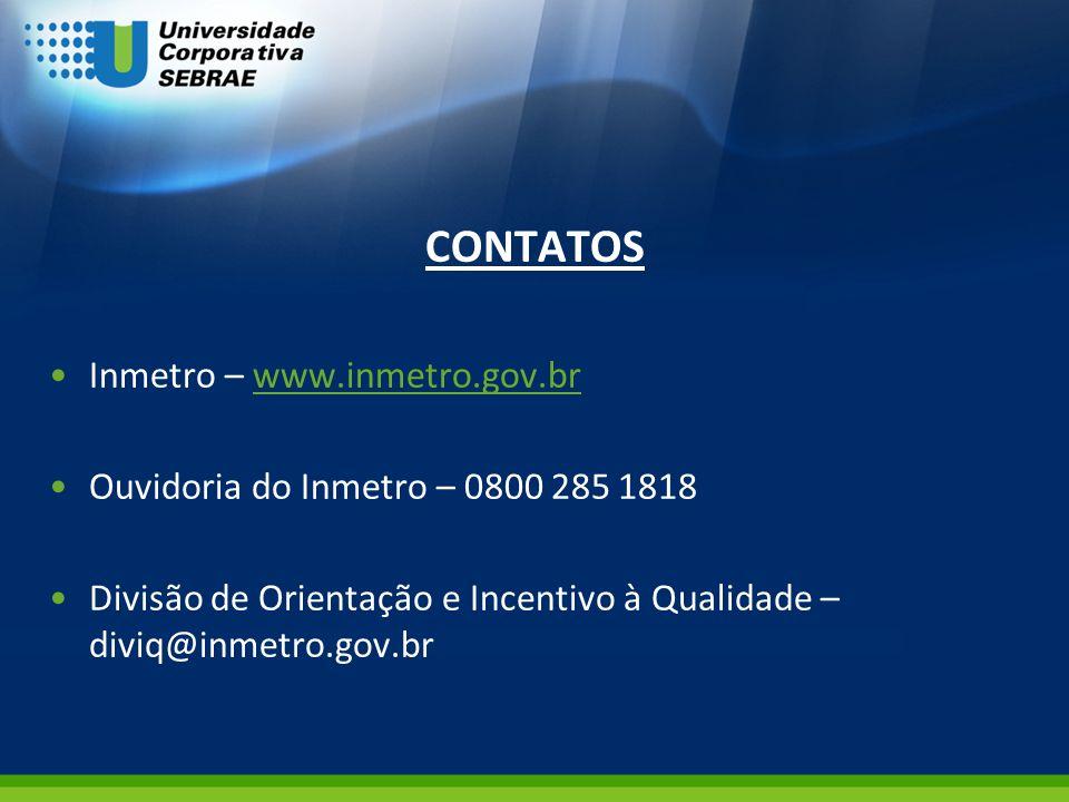 CONTATOS Inmetro – www.inmetro.gov.brwww.inmetro.gov.br Ouvidoria do Inmetro – 0800 285 1818 Divisão de Orientação e Incentivo à Qualidade – diviq@inm