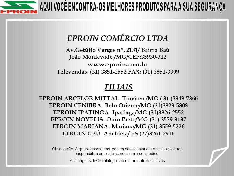EPROIN COMÉRCIO LTDA Av.Getúlio Vargas nº. 2131/ Bairro Baú João Monlevade /MG/CEP:35930-312 www.eproin.com.br Televendas: (31) 3851-2552 FAX: (31) 38