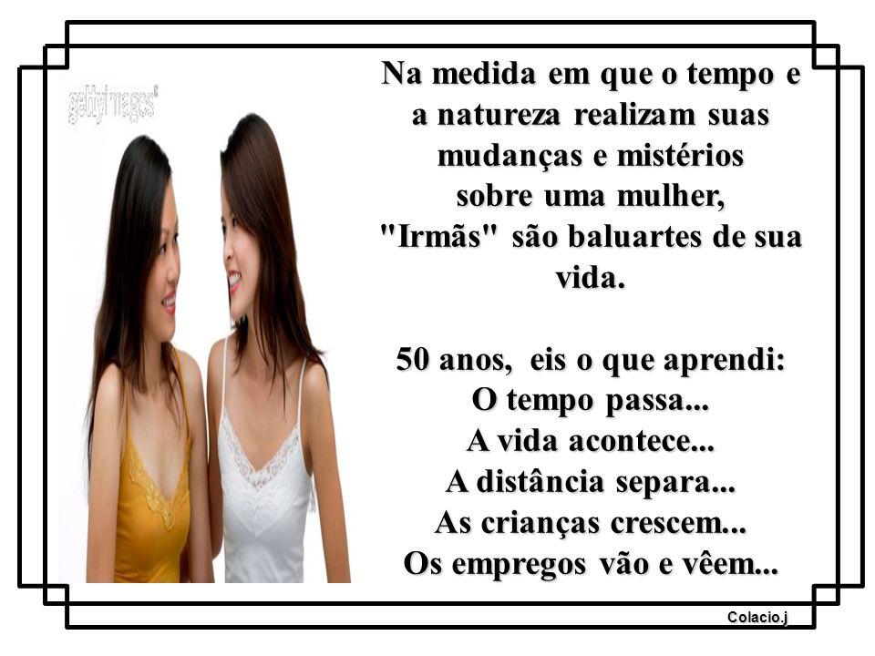 Colacio.j Na medida em que o tempo e a natureza realizam suas mudanças e mistérios sobre uma mulher, Irmãs são baluartes de sua vida.