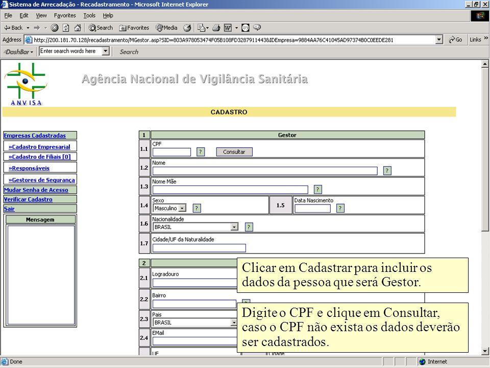 Agência Nacional de Vigilância Sanitária www.anvisa.gov.br Clicar em Cadastrar para incluir os dados da pessoa que será Gestor. Digite o CPF e clique