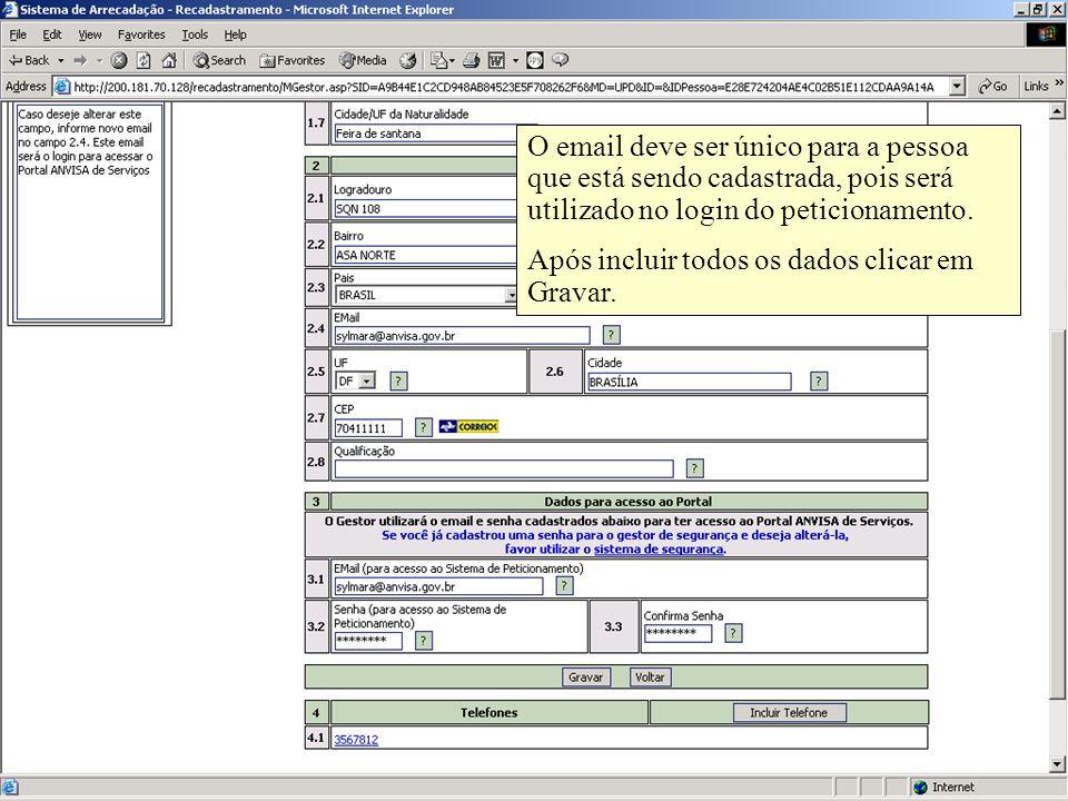 Agência Nacional de Vigilância Sanitária www.anvisa.gov.br O email deve ser único para a pessoa que está sendo cadastrada, pois será utilizado no login do peticionamento.