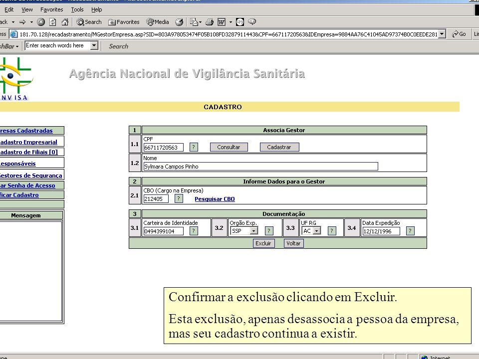 Agência Nacional de Vigilância Sanitária www.anvisa.gov.br Confirmar a exclusão clicando em Excluir. Esta exclusão, apenas desassocia a pessoa da empr