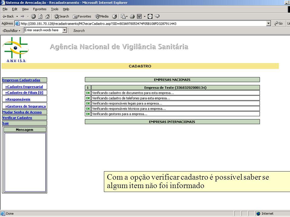 Agência Nacional de Vigilância Sanitária www.anvisa.gov.br Com a opção verificar cadastro é possível saber se algum item não foi informado