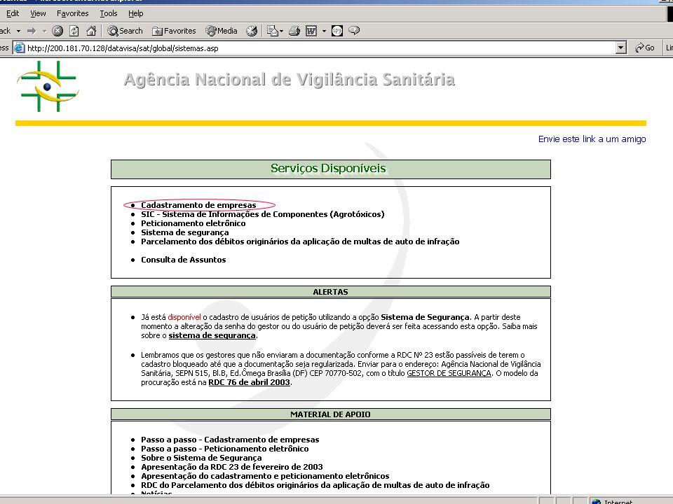 Agência Nacional de Vigilância Sanitária www.anvisa.gov.br Cadastramento de Empresas Cadastro dos dados da empresa Cadastro do Gestor de Segurança Cadastro dos Responsáveis