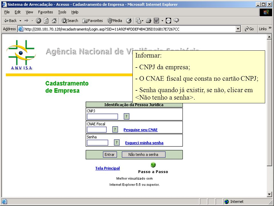 Agência Nacional de Vigilância Sanitária www.anvisa.gov.br Informar: - CNPJ da empresa; - O CNAE fiscal que consta no cartão CNPJ; - Senha quando já existir, se não, clicar em.