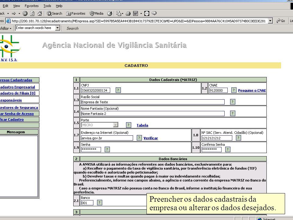 Agência Nacional de Vigilância Sanitária www.anvisa.gov.br Preencher os dados cadastrais da empresa ou alterar os dados desejados.