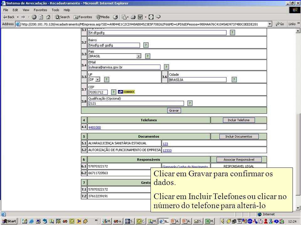 Agência Nacional de Vigilância Sanitária www.anvisa.gov.br Clicar em Gravar para confirmar os dados. Clicar em Incluir Telefones ou clicar no número d
