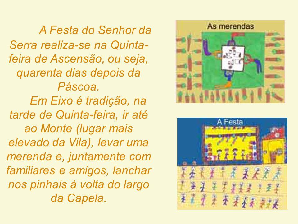 A Festa do Senhor da Serra realiza-se na Quinta- feira de Ascensão, ou seja, quarenta dias depois da Páscoa.