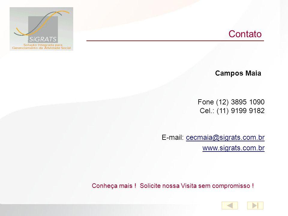 Contato Fone (12) 3895 1090 Cel.: (11) 9199 9182 E-mail: cecmaia@sigrats.com.brcecmaia@sigrats.com.br www.sigrats.com.br Campos Maia Conheça mais .