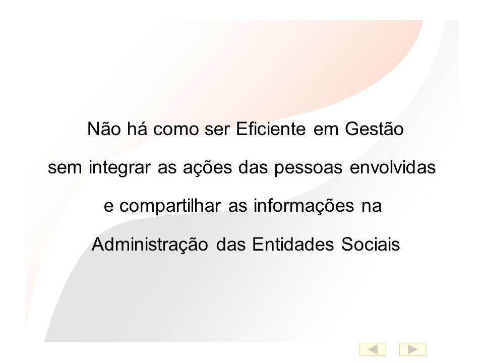 Não há como ser Eficiente em Gestão sem integrar as ações das pessoas envolvidas e compartilhar as informações na Administração das Entidades Sociais
