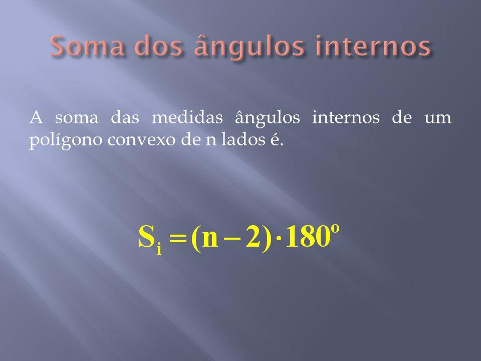 A soma das medidas ângulos internos de um polígono convexo de n lados é.
