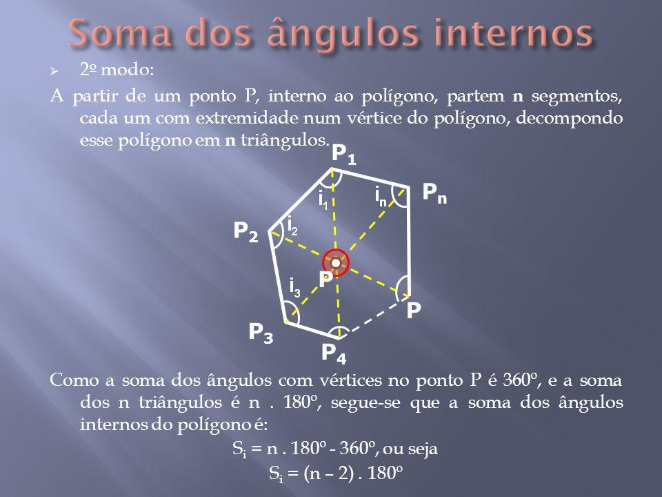  2 o modo: A partir de um ponto P, interno ao polígono, partem n segmentos, cada um com extremidade num vértice do polígono, decompondo esse polígono em n triângulos.