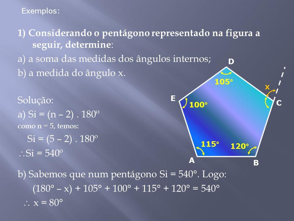 1) Considerando o pentágono representado na figura a seguir, determine : a) a soma das medidas dos ângulos internos; b) a medida do ângulo x.