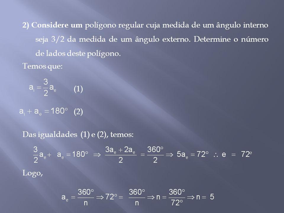 2) Considere um polígono regular cuja medida de um ângulo interno seja 3/2 da medida de um ângulo externo.