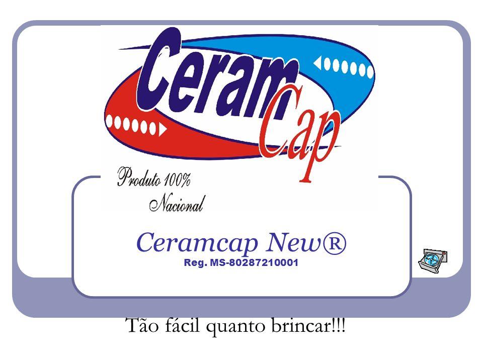 Ceramcap New® Reg. MS-80287210001 Tão fácil quanto brincar!!!