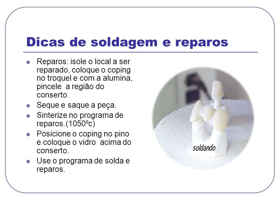 Dicas de soldagem e reparos Reparos: isole o local a ser reparado, coloque o coping no troquel e com a alumina, pincele a região do conserto. Seque e