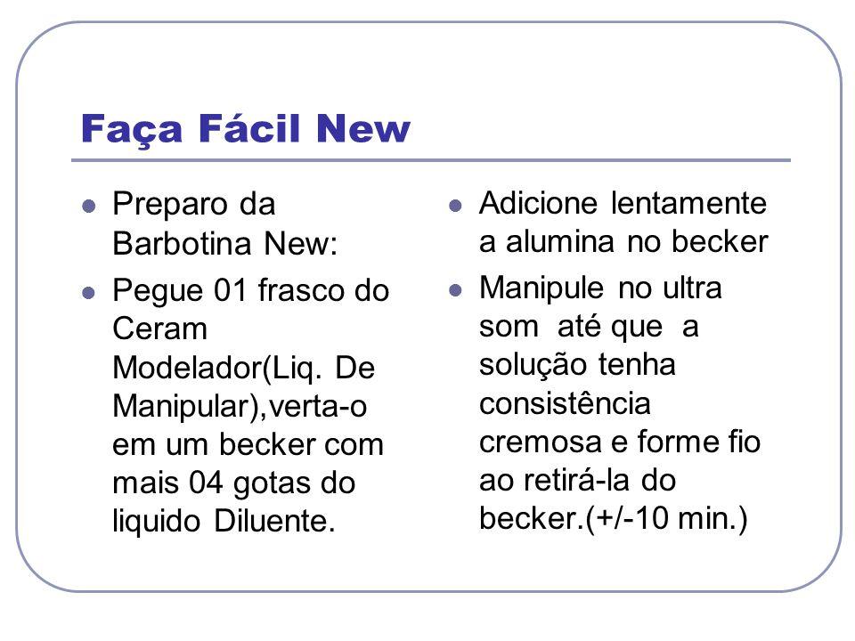 Faça Fácil New Preparo da Barbotina New: Pegue 01 frasco do Ceram Modelador(Liq. De Manipular),verta-o em um becker com mais 04 gotas do liquido Dilue