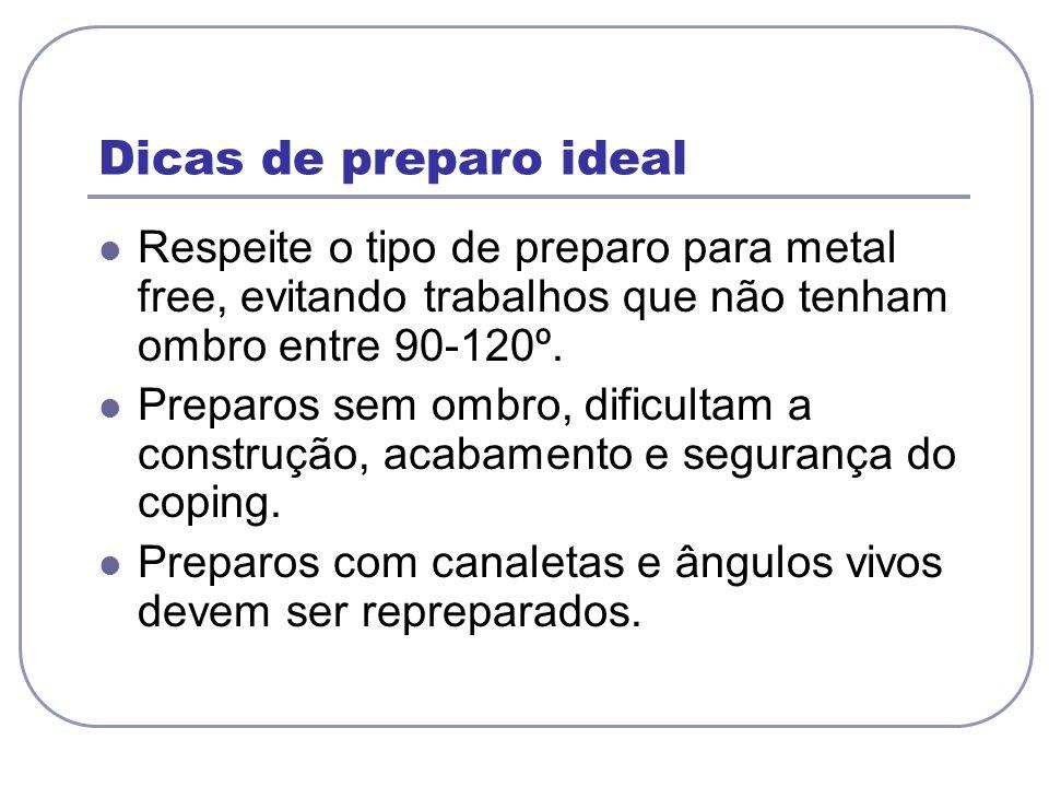 Dicas de preparo ideal Respeite o tipo de preparo para metal free, evitando trabalhos que não tenham ombro entre 90-120º. Preparos sem ombro, dificult