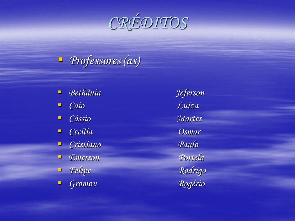 CRÉDITOS  Professores (as)  Bethânia Jeferson  Caio Luiza  Cássio Martes  Cecília Osmar  Cristiano Paulo  Emerson Portela  Felipe Rodrigo  Gr