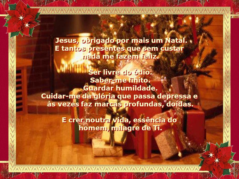 Jesus, obrigado por mais um Natal.Por tudo que tenho.