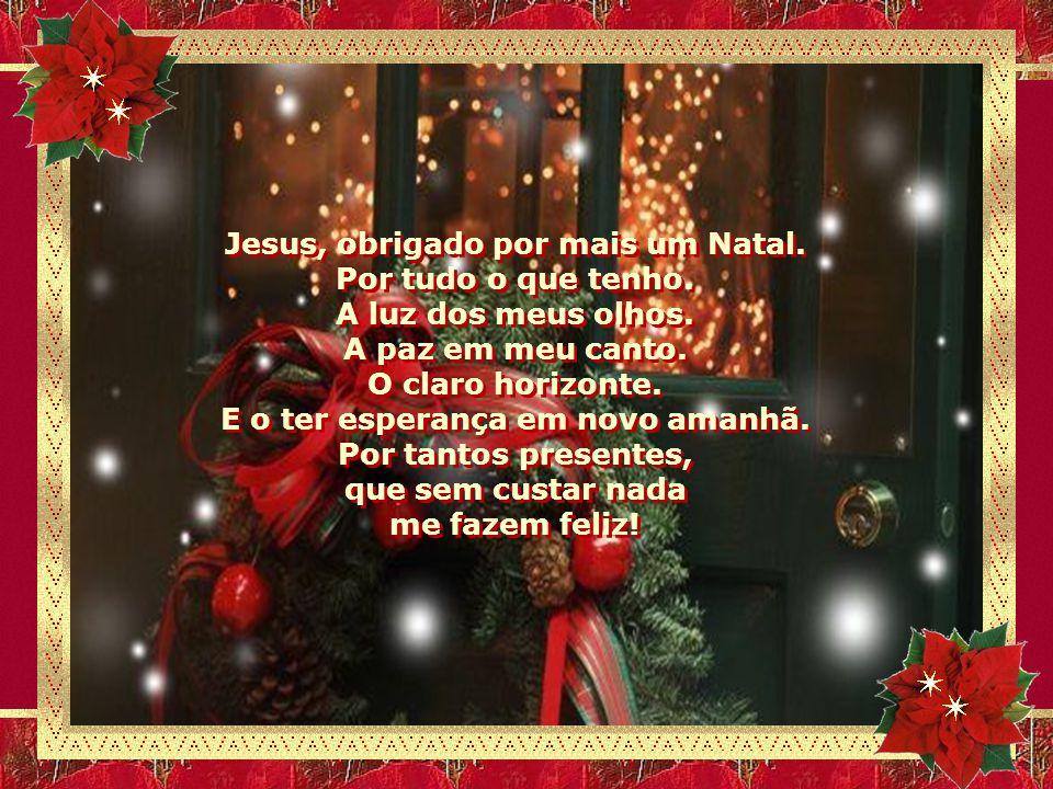 Jesus, obrigado por mais um Natal.Ser livre, pensar.