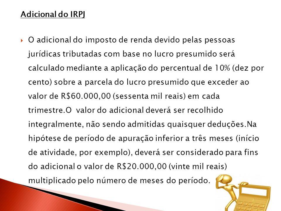 Adicional do IRPJ  O adicional do imposto de renda devido pelas pessoas jurídicas tributadas com base no lucro presumido será calculado mediante a ap