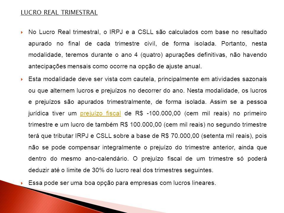 LUCRO REAL TRIMESTRAL  No Lucro Real trimestral, o IRPJ e a CSLL são calculados com base no resultado apurado no final de cada trimestre civil, de fo