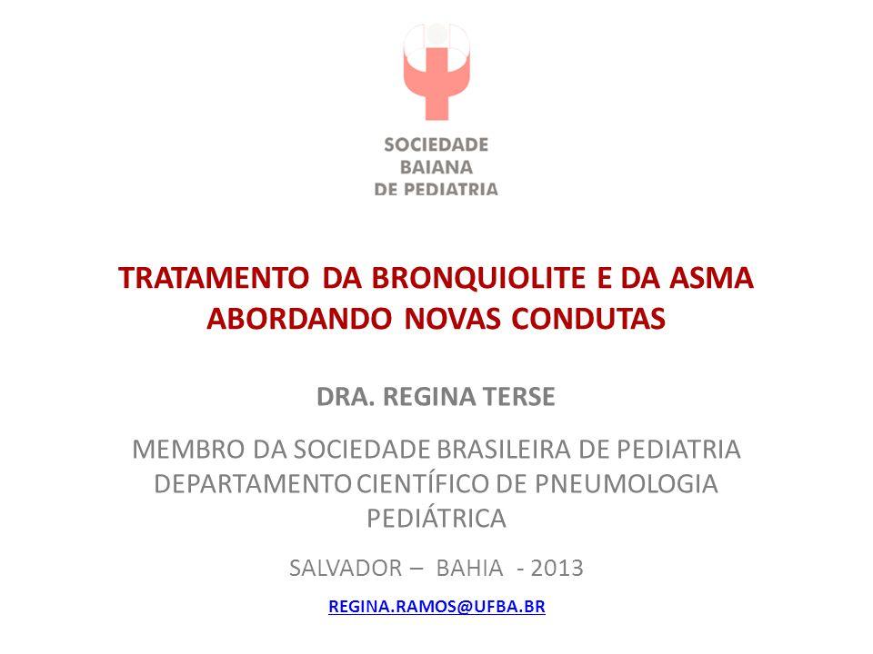 DRA. REGINA TERSE MEMBRO DA SOCIEDADE BRASILEIRA DE PEDIATRIA DEPARTAMENTO CIENTÍFICO DE PNEUMOLOGIA PEDIÁTRICA SALVADOR – BAHIA - 2013 REGINA.RAMOS@U