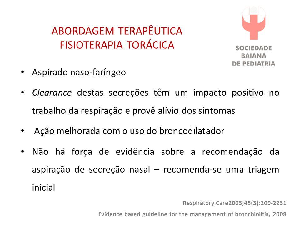 ABORDAGEM TERAPÊUTICA FISIOTERAPIA TORÁCICA Aspirado naso-faríngeo Clearance destas secreções têm um impacto positivo no trabalho da respiração e prov