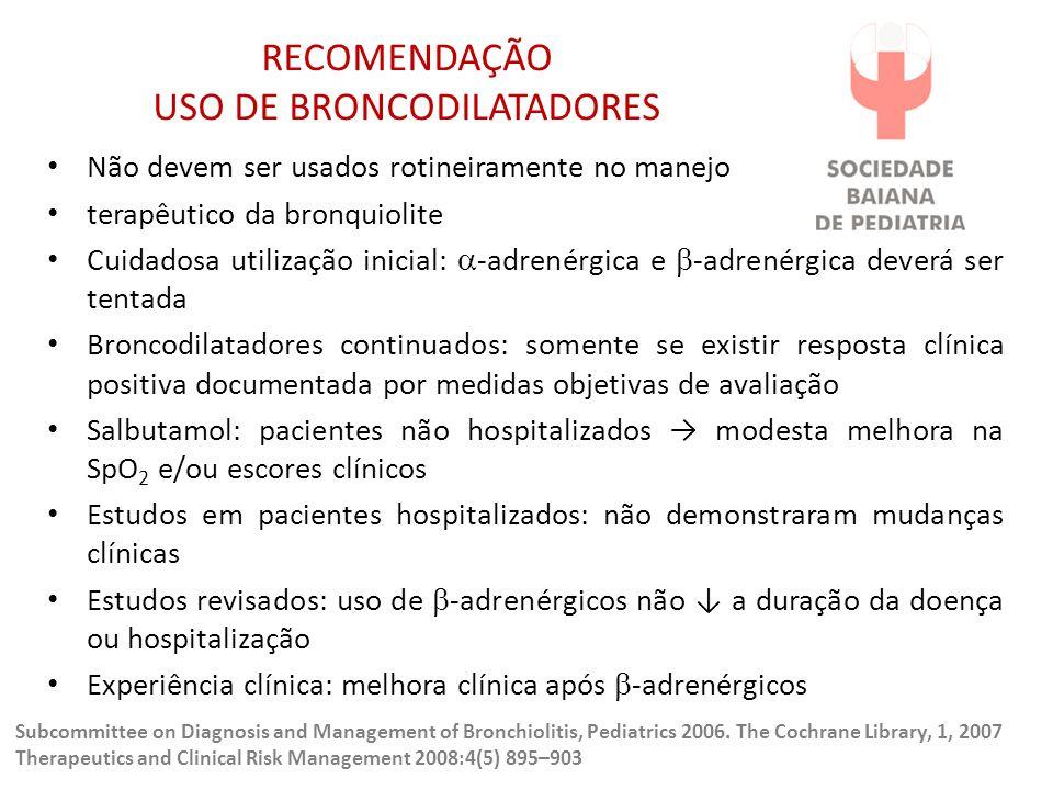 RECOMENDAÇÃO USO DE BRONCODILATADORES Não devem ser usados rotineiramente no manejo terapêutico da bronquiolite Cuidadosa utilização inicial:  -adren